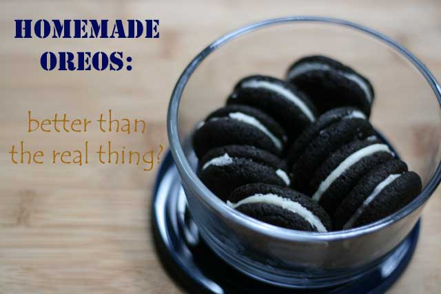 Homemade Oreos. You HAVE to try making your own - they're so good!