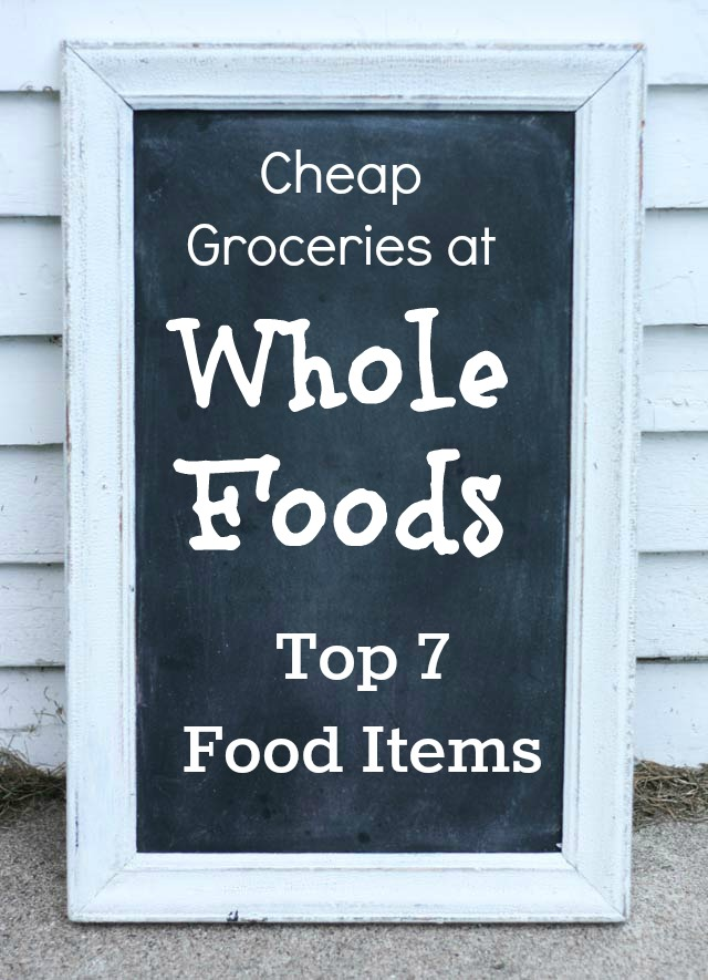 My top 7 favorite cheap food items at Whole Foods