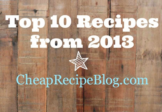 The top 10 recipes from Cheap Recipe Blog in 2013