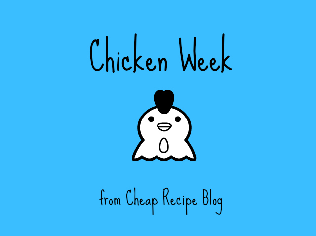 Announcing Chicken Week, a collection of cheap chicken recipes from Cheap Recipe Blog