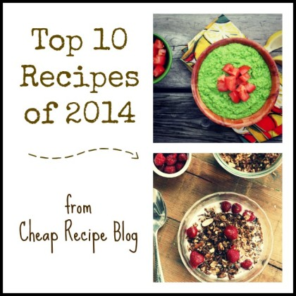 Top 10 Recipes of 2014, from Cheap Recipe Blog
