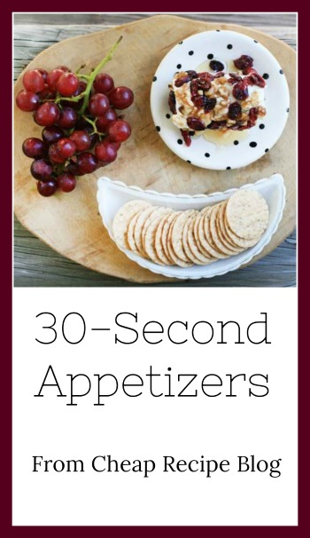 30-second appetizers - yes, really! Make these insanely fast apps for your next party!